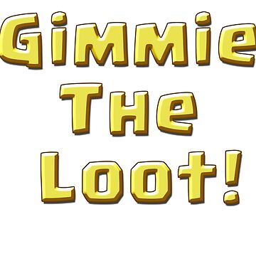 Gimmie The Loot by ADHDDESIGN