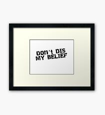 Dont DIS my Belief Funny Spoof Shirt, Stickers, Cases, Mugs, Posters, cards  Framed Print