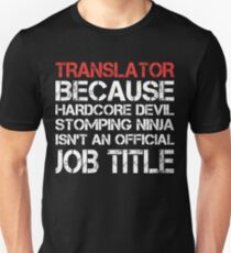 Translator Because Hardcore Devil Stomping Ninja Isn't An Official Job Title Unisex T-Shirt