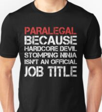 Paralegal Because Hardcore Devil Stomping Ninja Isn't An Official Job Title Unisex T-Shirt