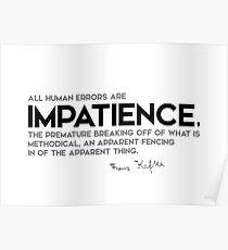 human errors are impatience - franz kafka Poster
