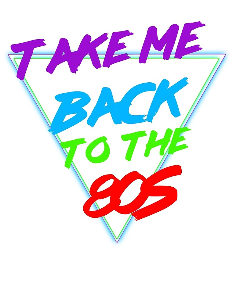 Take Me Back To The 80s  by horshbox
