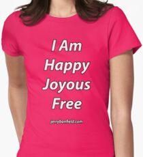 I Am Happy Joyous and Free! T-Shirt