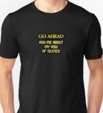 """Gold lettering with the message """"Ask Me About My Vow Of Silence"""". Unisex T-Shirt"""