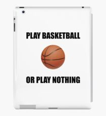 Play Basketball Or Nothing iPad Case/Skin