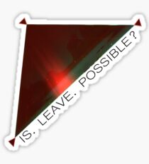 IS. LEAVE. POSSIBLE? Sticker