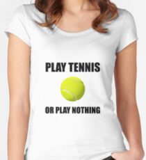 Play Tennis Or Nothing Women's Fitted Scoop T-Shirt