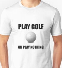 Play Golf Or Nothing Unisex T-Shirt