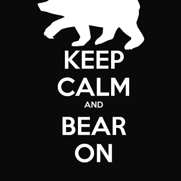 Keep Calm and Bear On by StrangeDevotion