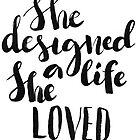 She designed a life She loved by Anastasiia Kucherenko