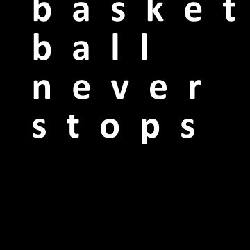 Basketball Never Stops - Gift Idea for Women Men Boys And Girls by funnyslogan