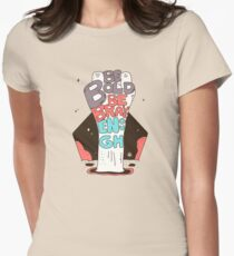 Be Bold Be Brave Enough Womens Fitted T-Shirt