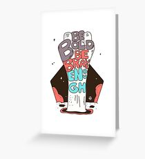 Be Bold Be Brave Enough Greeting Card