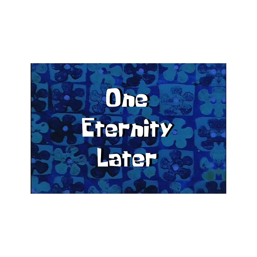 one eternity later