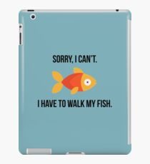 Sorry, I can't. I have to walk my fish. iPad Case/Skin