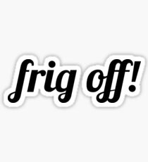 Frig Off! Sticker