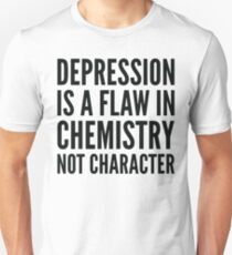 depression is a flaw in chemistry not character Unisex T-Shirt