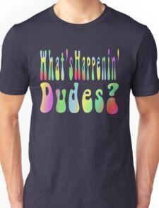 What's Happenin' Dudes? Unisex T-Shirt