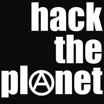 Hack the Planet by SingularityCo