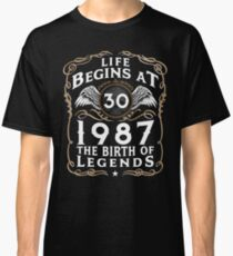 Life Begins At 30 1987 The Birth Of Legends Classic T-Shirt