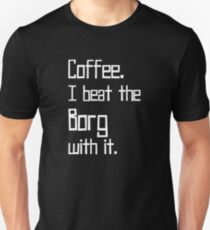 Coffee. I Beat the Borg with It. T-Shirt