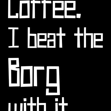 Coffee. I Beat the Borg with It. by cheyenned
