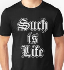 Such Is Life Unisex T-Shirt
