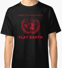 Dare to Research Flat Earth - CLASSIC Classic T-Shirt
