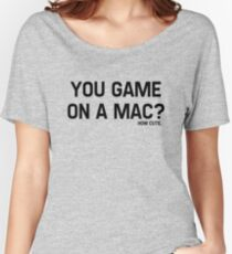 You Game On A Mac? How Cute Women's Relaxed Fit T-Shirt
