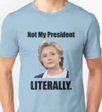 Hillary is Not My President T-Shirt