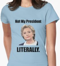 Hillary is Not My President Fitted T-Shirt