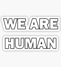 We Are Human by Basement Mastermind Sticker