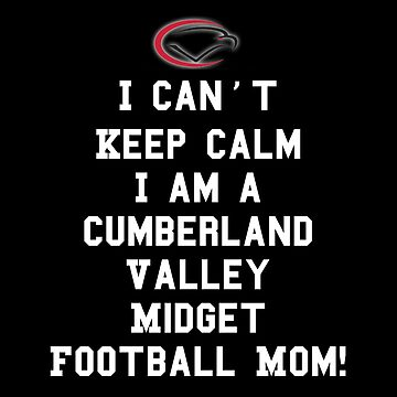 Mom I Can't Keep Calm I Am A Cumberland Valley Midget Football Mom by NoreenBowman