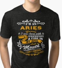 I am an aries woman i was born with my heart on my sleeve a fire in my soul and a mouth Tri-blend T-Shirt