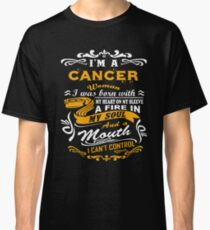 I am a cancer woman i was born with my heart on my sleeve a fire in my soul and a mouth Classic T-Shirt