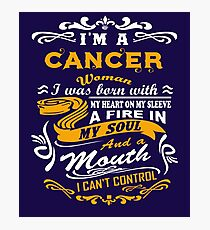 I am a cancer woman i was born with my heart on my sleeve a fire in my soul and a mouth Photographic Print