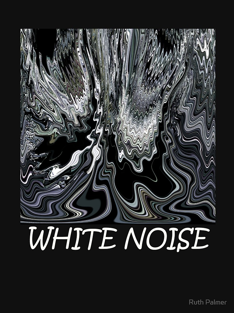 WHITE NOISE by RuthPalmer