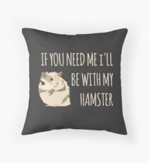 I'll Be With My Hamster Throw Pillow