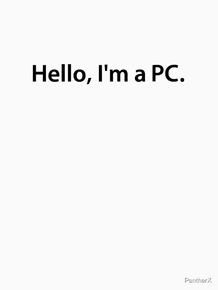 Hello, I'm a PC. by PantherX