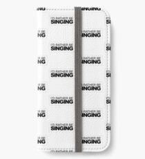 I'd rather be singing  iPhone Wallet/Case/Skin