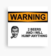 Warning 2 Beers  In Dog Beers Shirt Canvas Print