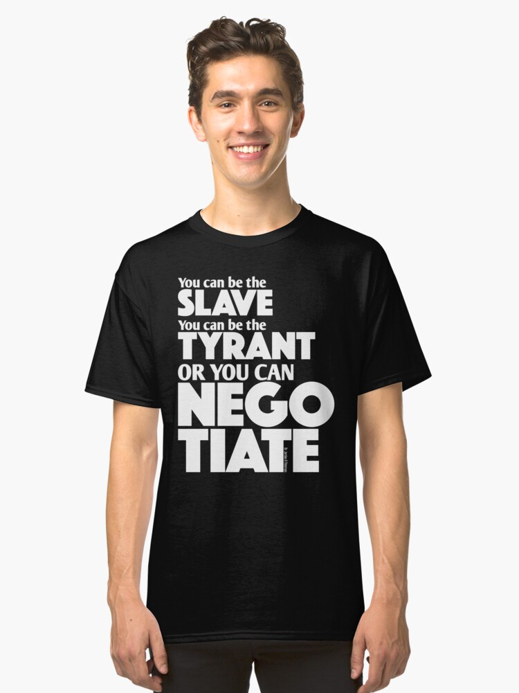 Slave Tyrant Negotiate (2) Classic T-Shirt Front