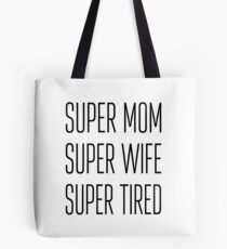 SUPER MOM SUPER WIFE SUPER TIRED Tote Bag