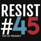 Resist #45: Not My President by BootsBoots
