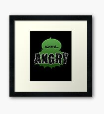 Always... ANGRY Framed Print