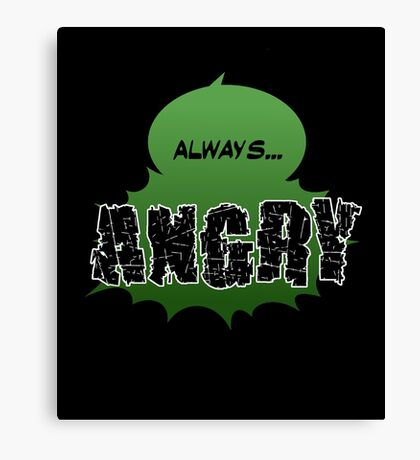 Always... ANGRY Canvas Print