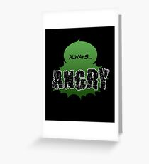 Always... ANGRY Greeting Card