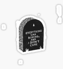 Everything Was Boring and I Didn't Care Sticker