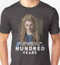 Lagertha: You couldn't kill me if you tried for a HUNDRED years T-Shirt