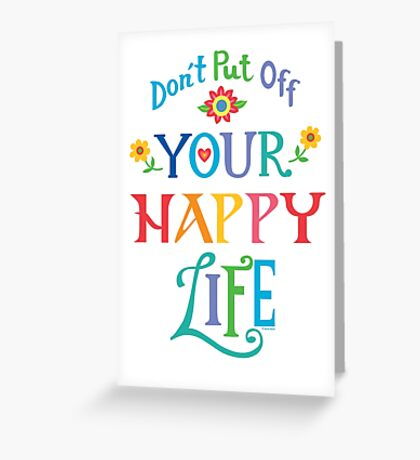 Don't Put Off Your Happy Life Greeting Card